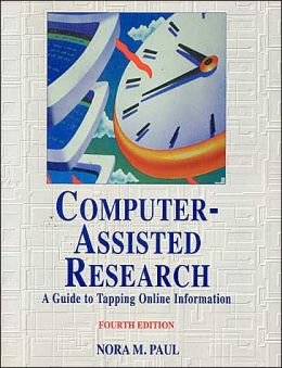 Computer Assisted Research: A Guide to Tapping Online Information