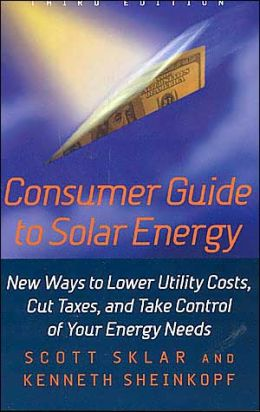 Consumer Guide to Solar Energy: New Ways to Lower Utility Costs, Cut Taxes, and Take Control of Your Energy Needs