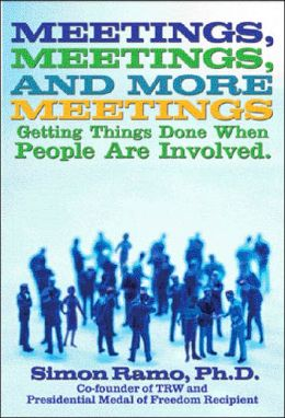 Meetings, Meetings and More Meetings: Getting Things Done when People Are Involved