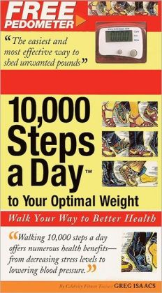 10,000 Steps a Day to Your Optimal Weight: Walk Your Way to Better Health
