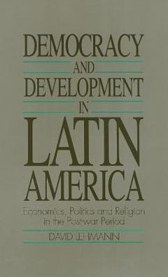 Democracy and Development in Latin America: Economics, Politics and Religion in the Postwar Period