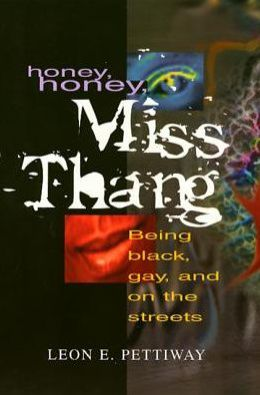 Honey, Honey,Miss Thang: Being Black, Gay, And On The Streets