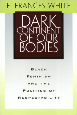 Dark Continent of Our Bodies: Black Feminism and Politics of Respectability