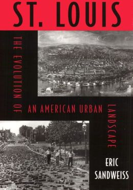 St. Louis: The Evolution of an American Urban Landscape