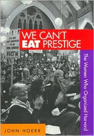 We Can't Eat Prestige: The Women Who Organized Harvard
