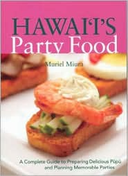 Hawaii's Party Food: A Complete Guide to Preparing Delicious Pupu and Planning Memorable Parties