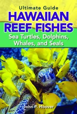 Ultimate Guide to Hawaiian Reef Fishes Sea Turtles, Dolphins, Whales, and Seals