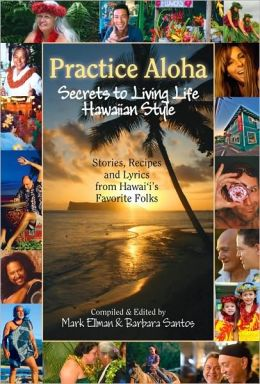 Practice Aloha: Secrets to Living Life Hawaiian Style