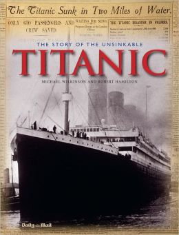 The Story of the Unsinkable Titanic: Day-by-Day Facsimile Reports