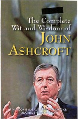 The Complete Wit and Wisdom of John Ashcroft