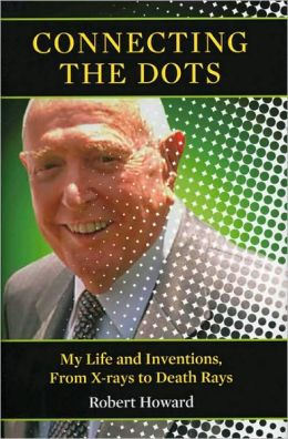 Connecting the Dots: My Life and Inventions, From X-rays to Death Rays