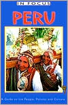 Peru in Focus: A Guide to the People, Politics and Culture