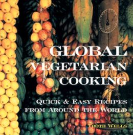 Global Vegetarian Cooking: Quick and Easy Recipes from Around the World