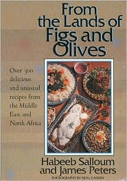 From the Lands of Figs and Olives: Over 300 Delicious and Unusual Recipes from the Middle East and North America