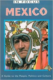 Mexico in Focus: A Guide to the People, Politics, and Culture