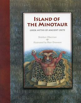 Island of the Minotaur: The Greek Myths of Ancient Crete