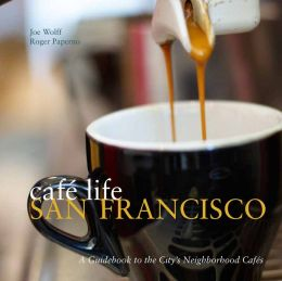 Cafe Life San Francisco: A Guidebook to the City's Neighborhood Cafes