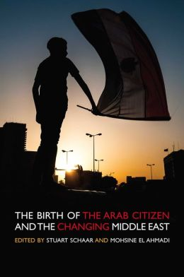 The Birth of the Arab Citizen and the Changing of the Middle East