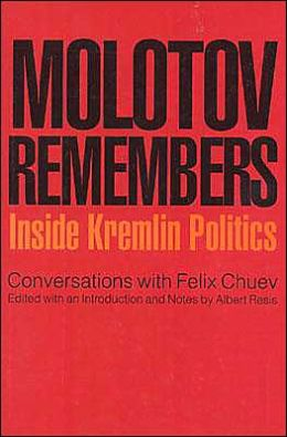 Molotov Remembers: Inside Kremlin Politics: Conversations with Felix Chuev