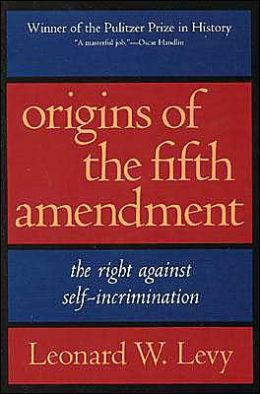 Origins of the Fifth Amendment: The Right Against Self-Incrimination