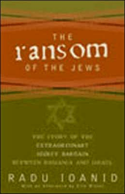 Ransom of the Jews: The Story of Extraordinary Secret Bargain Between Romania and Israel