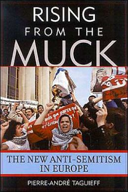 Rising from the Muck: The New Anti-Semitism in Europe