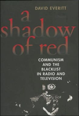Shadow of Red: Communism and the Blacklist in Radio and Television
