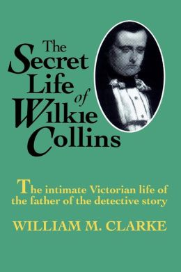 Secret Life Of Wilkie Collins