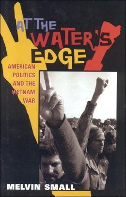 At the Water's Edge: American Politics and the Vietnam War (The American Ways Series)