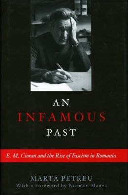 Infamous Past: E. M. Cioran and the Rise of Fascism in Romania