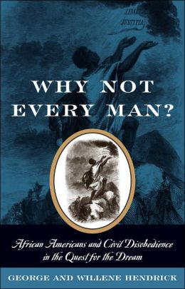 Why Not Every Man?: Aftican Americans and Civil Disobedience in the Quest for the Dream