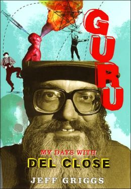 Guru: My Days with Del Close