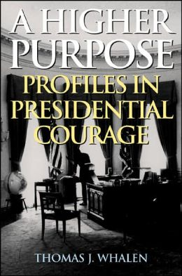 Higher Purpose: Profiles in Presidential Courage