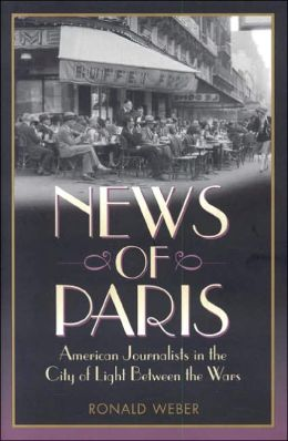 News of Paris: American Journalists in the City of Light Between the Wars