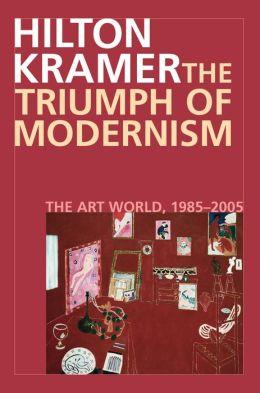 Triumph of Modernism: The Art World, 1985-2005
