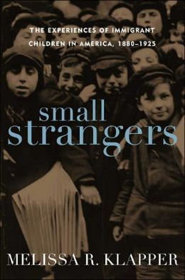 Small Strangers: The Experiences of Immigrant Children in America, 1880-1925