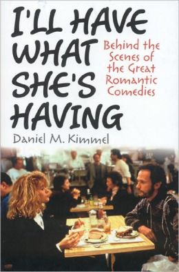 I'll Have What She's Having: Behind the Scenes at the Great Romantic Comedies