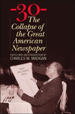30: The Collapse of the Great American Newspaper
