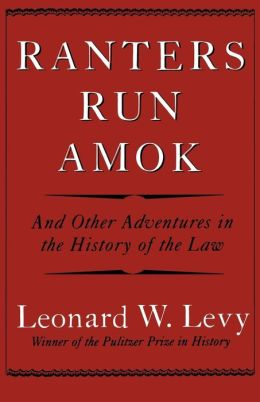 Ranters Run Amok: And Other Adventures in the History of the Law