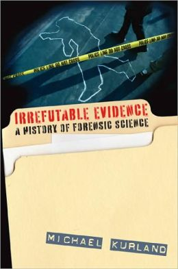 Irrefutable Evidence: Adventures in the History of Forensic Science