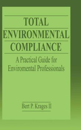 Total Environmental Compliance a Practical Guide for Environmental Professionals