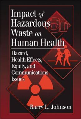 Hazardous Waste Impacts on Human Health: Health Affects, Equity, and Communication Issues