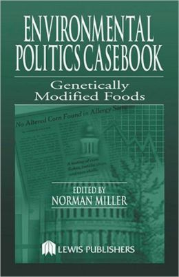 Genetically Modified Foods: Casebook for the Politics and the Making of U. S. Environmental Policy