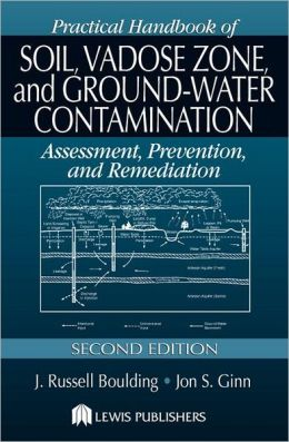 Practical Handbook of Soil, Vadose Zone, and Ground-Water Contamination: Assessment, Prevention, and Remediation