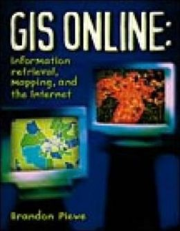 GIS Online: Information Retrieval, Mapping, and the Internet