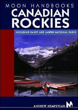 Moon Handbooks: Canadian Rockies, Including Banff and Jasper National Parks