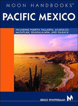 Moon Handbooks Pacific Mexico: Including Acapulco, Puerto Vallarta, Oaxaca, Guadalajara, and MazatláN
