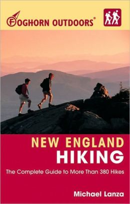 New England Hiking: The Complete Guide to More than 380 Hikes (Foghorn Outdoors Series)