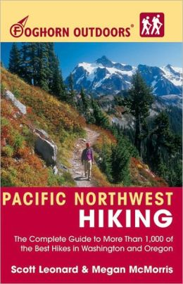 Foghorn Outdoors Pacific Northwest Hiking: The Complete Guide to More than 1,000 of the Best Hikes in Washington and Oregon