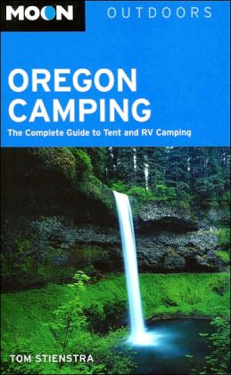 Moon Outdoors Oregon Camping: The Complete Guide to Tent and RV Camping